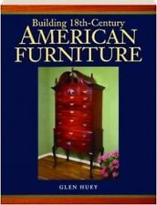 Building 18th-Century American Furniture Woodworking [H] Antiques Furniture
