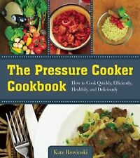 The Pressure Cooker Cookbook : How to Cook Quickly, Efficiently, Healthily,...