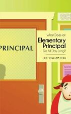 What Does an Elementary Principal Do All Day Long? by William Ries (2013,...