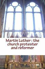 Men Study Collection: Martin Luther : the Church Protester and Reformer by E....