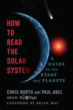 How to Read the Solar System : A Guide to the Stars and Planets by Paul Abel...