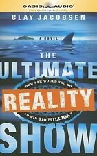 The Ultimate Reality Show : How Far Would You Go to Win $10 Million? by Clay...