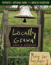 NEW - Locally Grown: Portraits of Artisanal Farms from America's Heartland