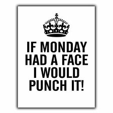 IF MONDAY HAD A FACE I WOULD PUNCH IT! - METAL WALL SIGN PLAQUE funny humorous