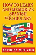 How to Learn and Memorize Spanish Vocabulary by Anthony Metivier (2012,...