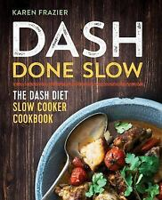 DASH Done Slow : The DASH Diet Slow Cooker Cookbook by Karen F (FREE 2DAY SHIP)