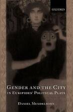 Gender and the City in Euripides' Political Plays by Daniel Mendelsohn...