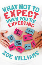 Williams, Zoe What Not to Expect When You're Expecting Very Good Book