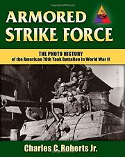 Armored Strike Force: The Photo History of the American 70th Tank Battalion in W