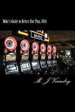 Mike's Guide to Better Slot Play 2014 by M. J. Veaudry (2011, Paperback)