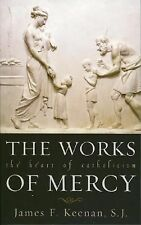 The Works of Mercy: The Heart of Catholicism-ExLibrary