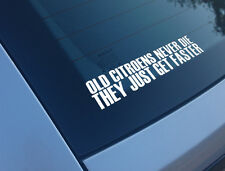 OLD CITROENS NEVER DIE THEY JUST GET FASTER FUNNY CAR STICKER DECAL SAXO AX VTS