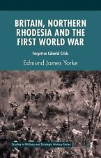 Britain, Northern Rhodesia and the First World War: Forgotten Colonial Crisis (S