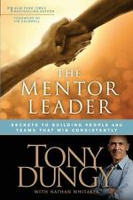 The Mentor Leader: Secrets to Building People and Teams That Win Consistently, D