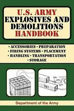 U. S. Army Explosives and Demolitions Handbook by Department of the Army...