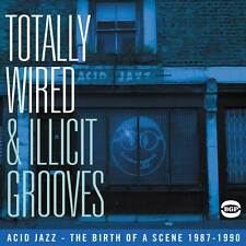 Totally Wired And Illicit Grooves: Acid Jazz The Birth Of A Scene 1987-1990 (CDB
