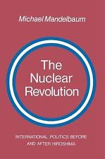 The Nuclear Revolution : International Politics Before and after Hiroshima by...