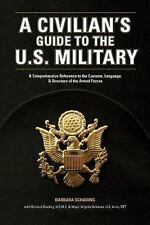 A Civilian's Guide to the U.S. Military: A comprehensive reference to the custom