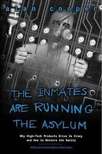 The Inmates Are Running the Asylum: Why High Tech Products Drive Us Crazy and H