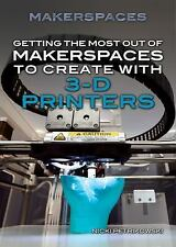 Getting the Most Out of Makerspaces to Create With 3-D Printers