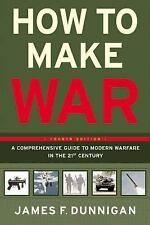 How to Make War : A Comprehensive Guide to Modern Warfare in the Twenty-First...