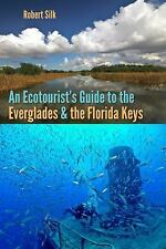 An Ecotourist's Guide to the Everglades and the Florida Keys by Robert Silk...
