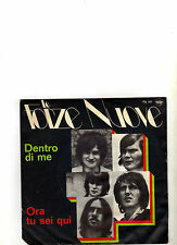 LE FORZE NUOVE - DENTRO DI ME / ORA TU SIE QUI - FN-197  Ita dischi 45