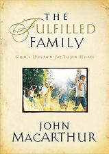 NEW* The Fulfilled Family : God's Design for Your Home by John MacArthur (2005)