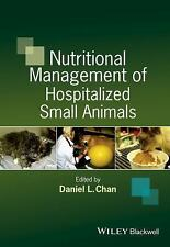 Nutritional Management of Hospitalized Small Animals by Daniel L. Chan (2015,...