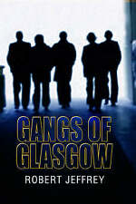 Gangs of Glasgow: True Crime from the Streets by Robert Jeffrey (Paperback, 2...