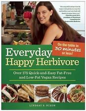 Everyday Happy Herbivore : Over 175 Quick-and-Easy, Fat-Free and Low-Fat Vegan R