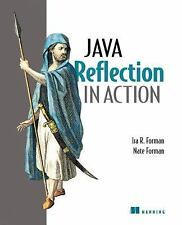 In Action: Java Reflection in Action by Ira R. Forman and Nate Forman (2004,...