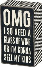 "OMG I NEED WINE OR I'M GONNA SELL MY KIDS Sign 5"" x 3"", Primitives by Kathy"