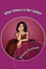 When Silence Is Not Golden by Winona Rasheed (2014, Paperback)