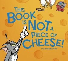 Tom and Jerry Ser.: This Book Is Not a Piece of Cheese! by Benjamin Bird...