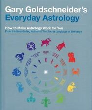 Everyday Astrology : How to Make Astrology Work for You by Gary Goldschneider...