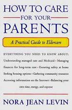 How to Care for Your Parents : A Practical Guide by Nora Levin (1997, Hardcover)