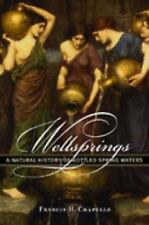 Wellsprings: A Natural History Of Bottled Spring Waters-ExLibrary