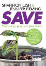 New - Save: Your Money, Your Time, Your Planet  information paperback book