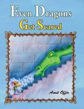 Even Dragons Get Scared : How to Overcome Fear by Sarit Ben Yosef and Amit...