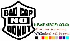 BAD COP NO DONUT Adhesive Vinyl Decal Sticker Car Truck Window Bumper Laptop 6""