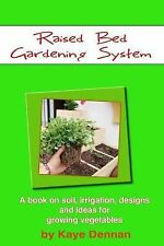 Raised Bed Gardening System : A Book on Soil, Irrigation, Designs, Ideas and...