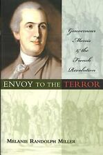 Envoy to the Terror: Gouverneur Morris and the French Revolution [Paperback] ...