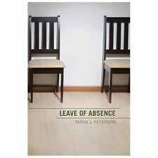 Leave of Absence by Tanya J. Peterson (2013, Paperback)