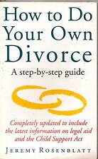 HOW TO DO YOUR OWN DIVORCE A STEP-BY-STEP GUIDE JEREMY ROSENBLATT RELATIONSHIPS