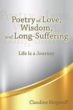 Poetry of Love, Wisdom, and Long-Suffering : Life Is a Journey by Claudine...