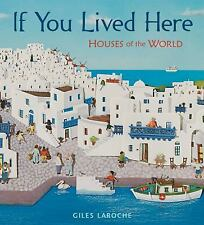 If You Lived Here : Houses of the World by Giles Laroche (2011, Hardcover)