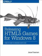 Releasing HTML5 Games for Windows 8 by Jesse Freeman (2013, Paperback)
