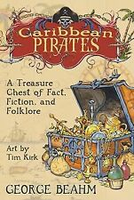 Caribbean Pirates: A Treasure Chest of Fact, Fiction, and Folklore George Beahm