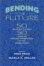 Bending the Future : Fifty Ideas for the Next Fifty Years of Historic...